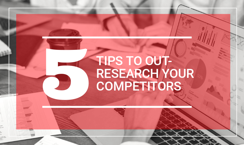 5 tips to out research your competitors
